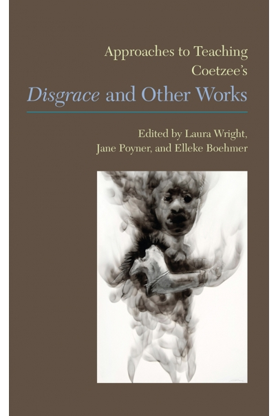 Approaches to Teaching Coetzees Disgrace and Other Works Cover