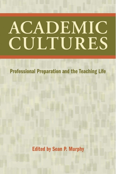 Academic Cultures: Professional Preparation and the Teaching Life Cover